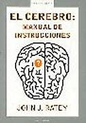 El Cerebro/ A User's Guide to the Brain: Manual De Instrucciones / Instruction Manual (Arena Abierta / Open Sand) (Spanish Edition) (8439709919) by John Ratey