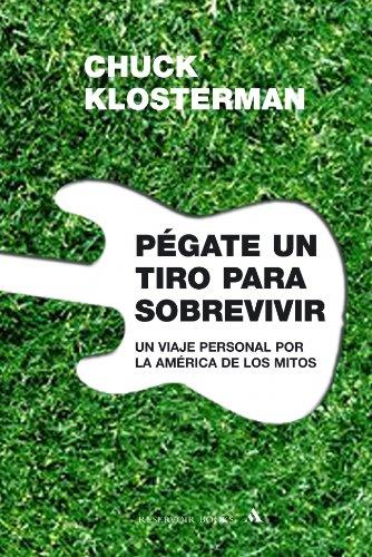 9788439720034: Pegate un tiro para sobrevivir / Shoot yourself to Survive (Spanish Edition)