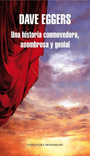 Una historia conmovedora, asombrosa y genial / A Heartbreaking Work Of Staggering Genius (Spanish Edition) (8439721749) by Eggers, Dave