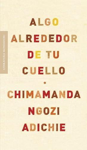 9788439722564: Algo alrededor de tu cuello / The Thing Around Your Neck (Literatura Mondadori / Mondadori Literature) (Spanish Edition)