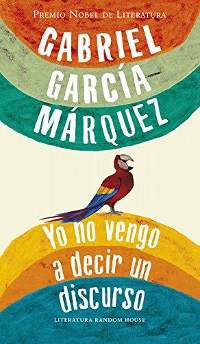 Yo no vengo a decir un discurso: Garcia Marquez, Gabriel
