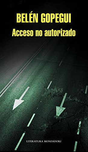 Acceso no autorizado / Unauthorized Access (Spanish Edition): Belen Gopegui