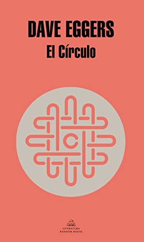 El Círculo (Spanish Edition): Dave Eggers