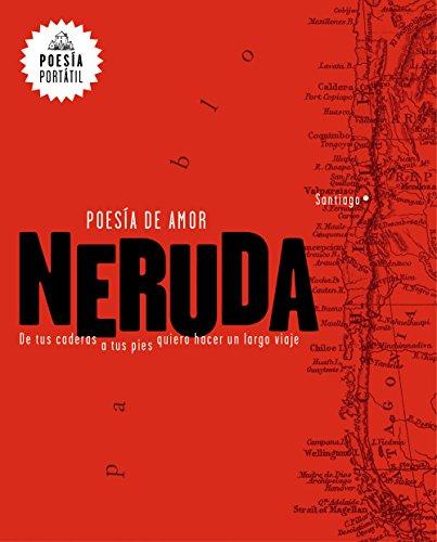 Poesía de amor. De tus caderas a: Neruda, Pablo