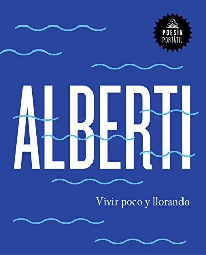 Vivir poco y llorando / Live Little: ALBERTI, RAFAEL