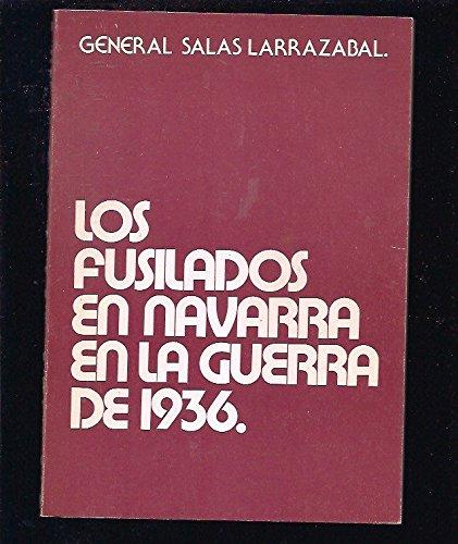 LOS FUSILADOS EN NAVARRA EN LA GUERR: GENERAL SALAS LARRAZABAL.