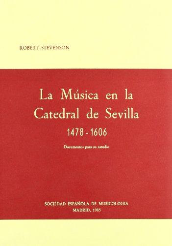 La música en la Catedral de Sevilla, 1478-1606: Documentos para su estudio (Publicaciones de la Sociedad Española de Musicologia) (Spanish Edition) (9788439848387) by Robert Murrell Stevenson