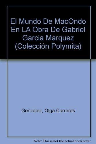 9788439925255: El Mundo De MacOndo En LA Obra De Gabriel Garcia Marquez (Colección Polymita)