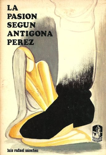 La Pasion Segun Antigona Perez (Spanish Edition): Luis Rafael Sa?nchez