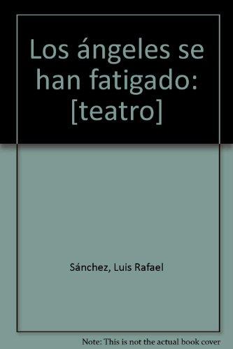 Los a?ngeles se han fatigado: [teatro] (Spanish: Luis Rafael Sa?nchez