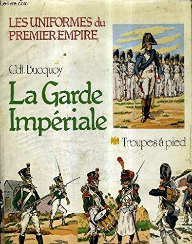 Les Uniformes de Premier Empire: La Garde: Bucquoy, Cdt. E.L.