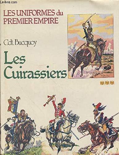 Les Uniformes du Premier Empire. Les Cuirassiers.: Bucquoy, Cdt E.-L.