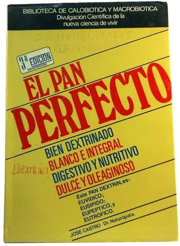9788440008596: El pan perfecto: Bien dextrinado, blanco e integral, digestivo y nutritivo, dulce y oleaginoso : este pan dextrín es envídico, eusípido, ... y macrobiótica) (Spanish Edition)