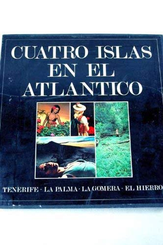 Cuatro islas en el Atlantico Four islands in the Atlantic Vier Inseln im Atlantik : Tenerife, La ...