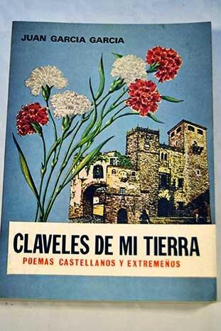 Claveles de mi tierra. Poemas castellanos y extremeños: Juan García García