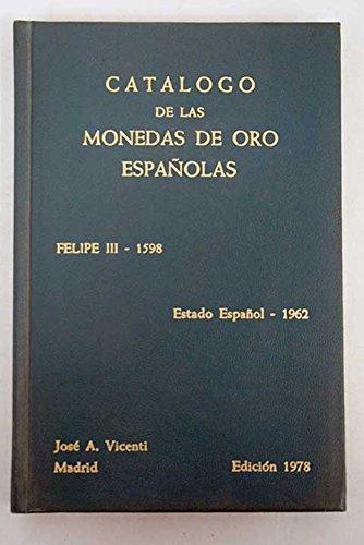 9788440039255: Catálogo de las monedas de oro españolas. Felipe III (1598)- Estado Español(1962) Cecas peninsulares y americanas