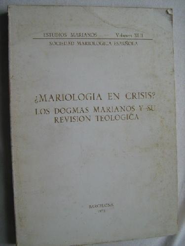 MARIOLOGIA EN CRISIS ? LOS DOGMAS MARIANOS: VV.AA.