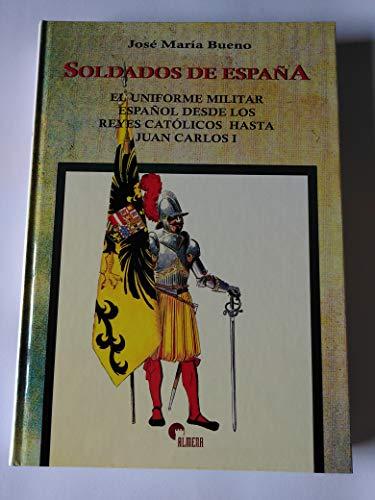 9788440049681: Soldados de España: El uniforme militar español desde los Reyes Católicos hasta Juan Carlos I