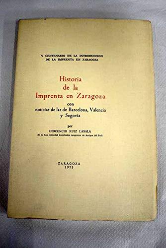 Historia de la Imprenta en Zaragoza con Noticias de las de Barcelona, Valencia y Segovia: Ruiz ...