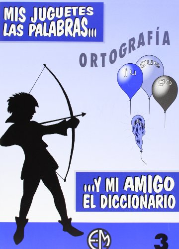 9788440428110: Ortografía Y Mi Amigo El Diccionario 3 (Mis Juguetes Las Palabras.)