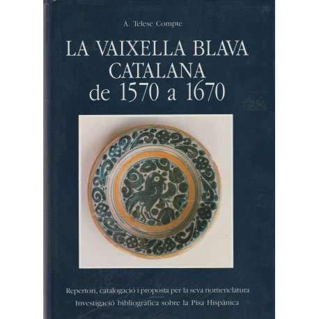 9788440491473: La vaixella blava catalana de 1570 a 1670. Repertori, catalogacio i porposta per a la seva nomenclatura : investigacio bibliografica sobre la pisa hispanica