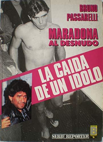 9788440622723: Maradona Al Desnudo - La Caida de Un Idolo (Spanish Edition)