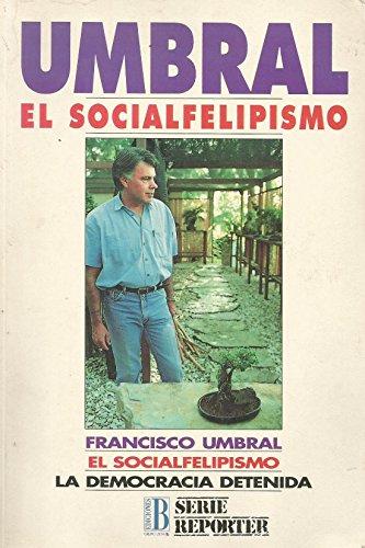 9788440625540: Umbral: El socialfelipismo : la democracia detenida (Serie Reporter) (Spanish Edition)