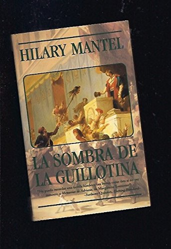 La Sombra de La Guillotina (Spanish Edition) (8440670702) by Hilary Mantel