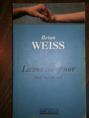 Lazos de Amor/Only Love Is Real: A: Brian L. Weiss