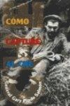 9788440679321: Como Capture Al Che (Spanish Edition)