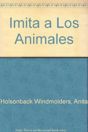 Imita a Los Animales (Spanish Edition): Anita Holsonback Windmolders;