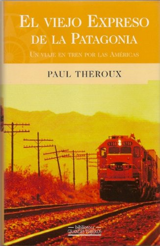 Viejo Expreso de La Patagonia (Spanish Edition) (844069802X) by Paul Theroux