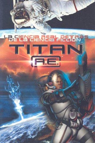 Titan A.E.: La Ciencia Real Detras de la Ciencia Ficcion (Spanish Edition): Pearce, Q. L.
