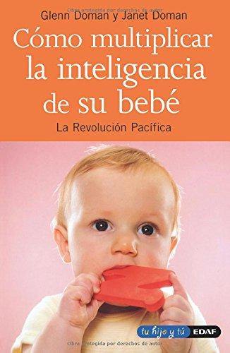 Cómo multiplicar la inteligencia de su bebé: Doman, Glenn; Doman, Janet