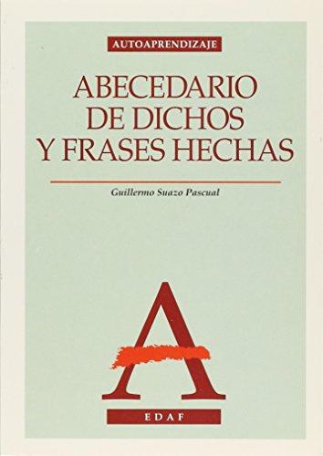 Abecedario De Dichos Y Frases Hechas: Explicacion Detallada De Su Origen: Pascual, Guillermo Suazo