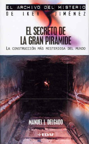 9788441412200: El Secreto De La Gran Piramide: La Construccion Mas Misteriosa Del Mundo (Archivo del Misterio de Iker Jimenez) (Spanish Edition)