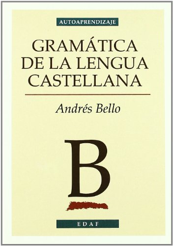 Gramatica de la lengua Castellana/ Grammer of the Castilian Language (autoaprendizaje) (Spanish Edition) - Bello, Andres