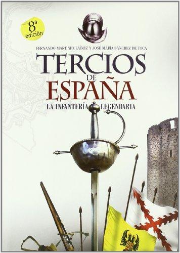 Tercios De España La Infateria Legendaria: Fernando Martinez Lainez; Jose Maria Sanchez de ...