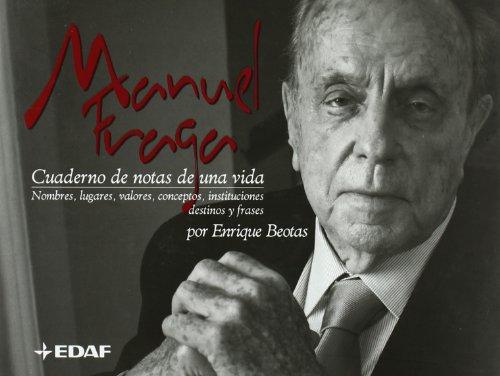 Manuel Fraga, cuaderno de notas de una vida: nombres, lugares, valores, conceptos, instituciones, destino y frases . - Beotas, Enrique