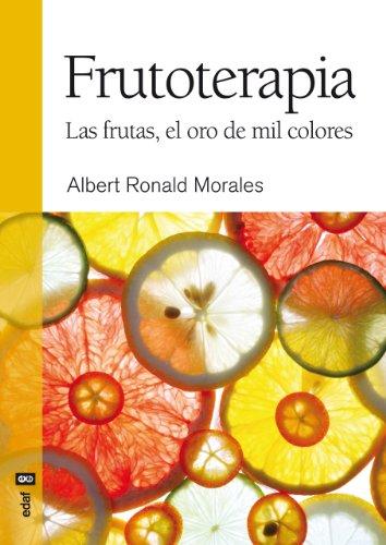 Frutoterapia. Las frutas, el oro de mil: Albert Ronald Morales.