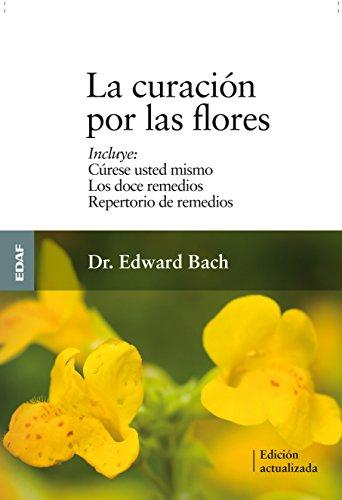 La Curacion Por las Flores: Curese Usted: Edward Bach
