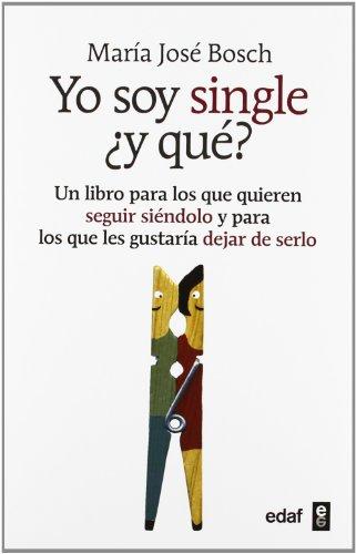 9788441432284: Yo soy single ¿y que?: Un libro para los que quieren seguir siéndolo y para los que no les importaría dejar de serlo: 1 (Psicología y autoayuda)