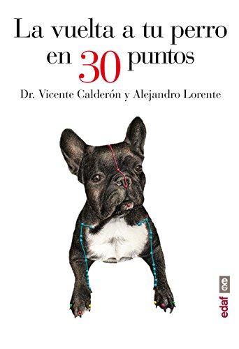 Vuelta a tu perro en 30 puntos, La (Spanish Edition): Vicente Calderon