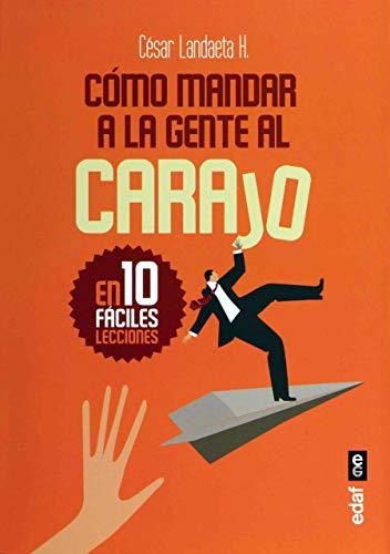 COMO MANDAR A LA GENTE AL CARAJO: CESAR LANDAETA H.