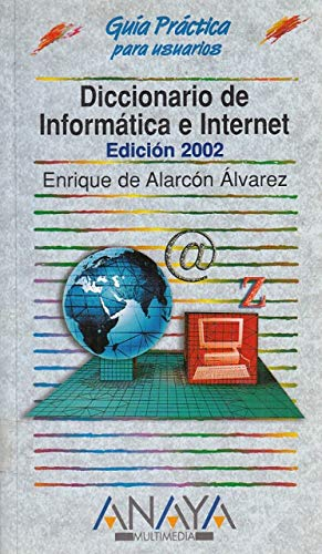 Diccionario de informatica e internet 2002/2002 Information And Internet Dictionary (Guias ...