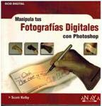 Manipula tus fotografias digitales con Photoshop / Manipulate your Digital Photos with Photoshop (Ocio Digital) (Spanish Edition) (8441515654) by Scott Kelby