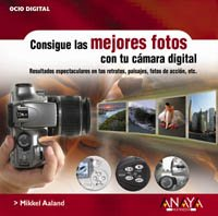 Consigue las mejores fotos con tu camara digital (Ocio Digital / Leisure Digital) (Spanish Edition) (8441516359) by Mikkel Aaland