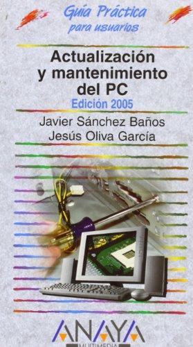 Actualizacion y mantenimiento del PC 2005 /: Javier Sanchez,Jesus Oliva