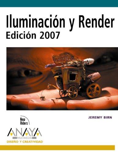 Iluminación y render 2007 / Digital Lighting and Rendering (Spanish Edition): Birn, ...