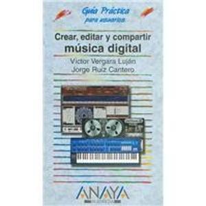 9788441521742: Crear, editar y compartir musica digital/ Create, Edit, and Share Digital Music (Guia Practica Para Usuarios/ Practical Guide for Users) (Spanish Edition)
